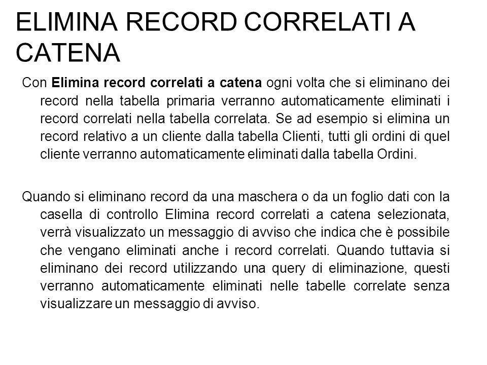 ELIMINA RECORD CORRELATI A CATENA Con Elimina record correlati a catena ogni volta che si eliminano dei record nella tabella primaria verranno automat