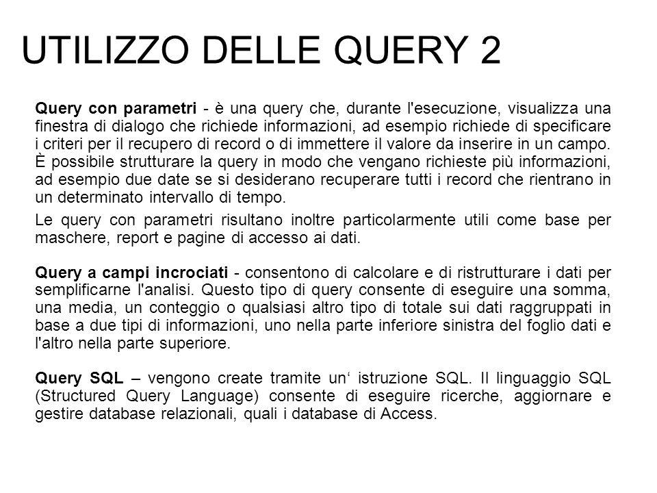 UTILIZZO DELLE QUERY 2 Query con parametri - è una query che, durante l'esecuzione, visualizza una finestra di dialogo che richiede informazioni, ad e
