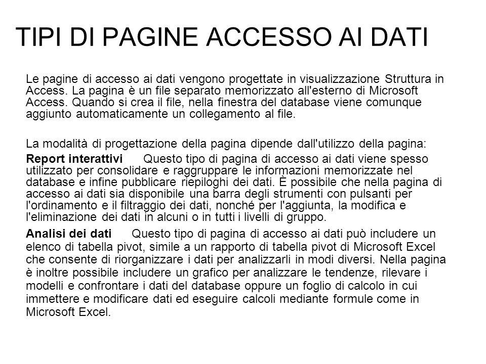 TIPI DI PAGINE ACCESSO AI DATI Le pagine di accesso ai dati vengono progettate in visualizzazione Struttura in Access. La pagina è un file separato me