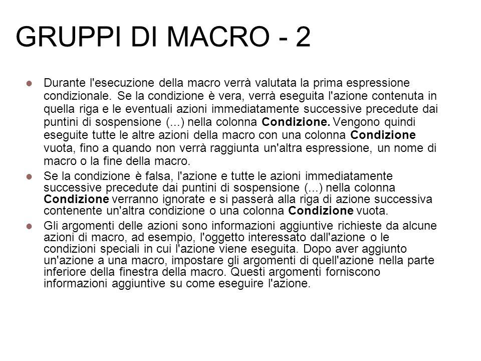GRUPPI DI MACRO - 2 Durante l'esecuzione della macro verrà valutata la prima espressione condizionale. Se la condizione è vera, verrà eseguita l'azion