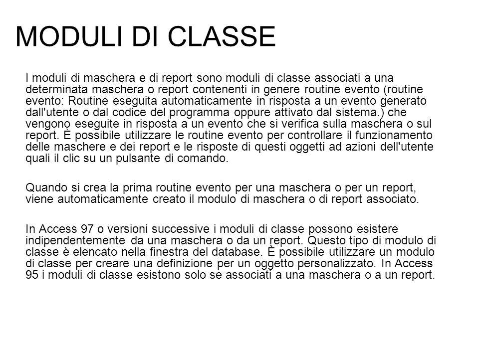 MODULI DI CLASSE I moduli di maschera e di report sono moduli di classe associati a una determinata maschera o report contenenti in genere routine eve