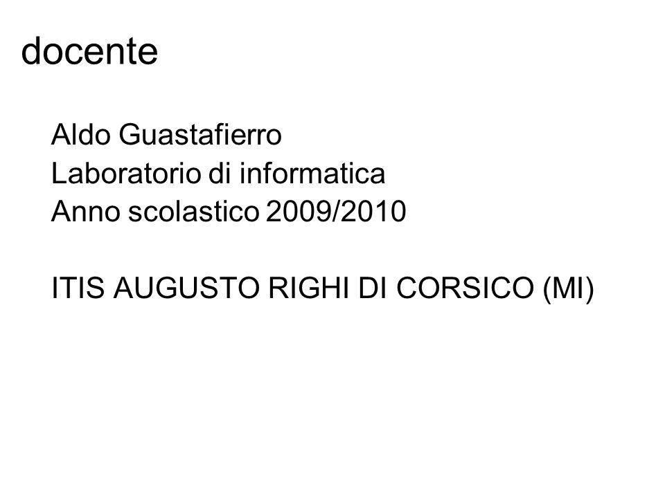 docente Aldo Guastafierro Laboratorio di informatica Anno scolastico 2009/2010 ITIS AUGUSTO RIGHI DI CORSICO (MI)