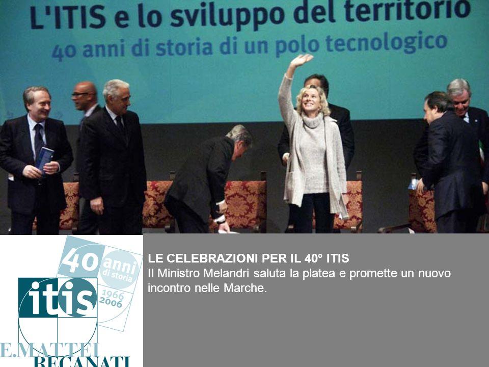 LE CELEBRAZIONI PER IL 40° ITIS Il Ministro Melandri saluta la platea e promette un nuovo incontro nelle Marche.