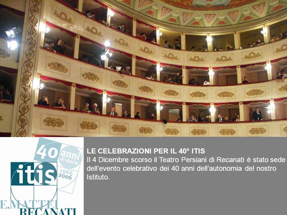 LE CELEBRAZIONI PER IL 40° ITIS Il 4 Dicembre scorso il Teatro Persiani di Recanati è stato sede dellevento celebrativo dei 40 anni dellautonomia del