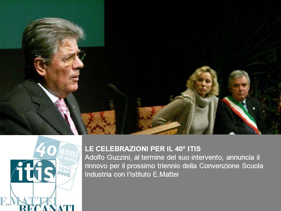LE CELEBRAZIONI PER IL 40° ITIS Adolfo Guzzini, al termine del suo intervento, annuncia il rinnovo per il prossimo triennio della Convenzione Scuola I