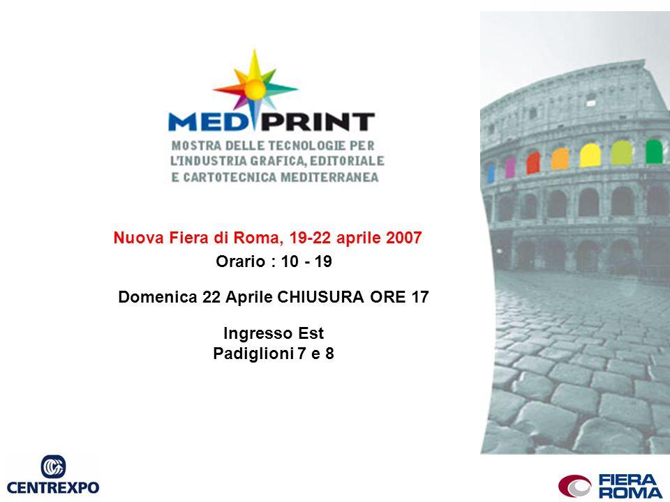 Nuova Fiera di Roma, 19-22 aprile 2007 Orario : 10 - 19 Domenica 22 Aprile CHIUSURA ORE 17 Ingresso Est Padiglioni 7 e 8