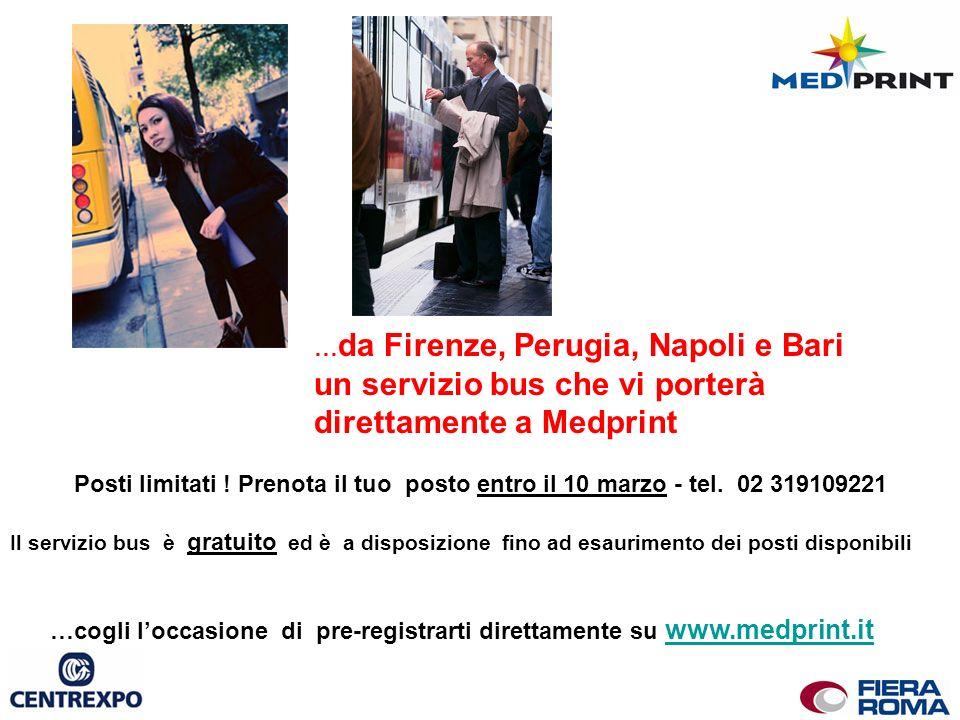 … da Firenze, Perugia, Napoli e Bari un servizio bus che vi porterà direttamente a Medprint Posti limitati ! Prenota il tuo posto entro il 10 marzo -