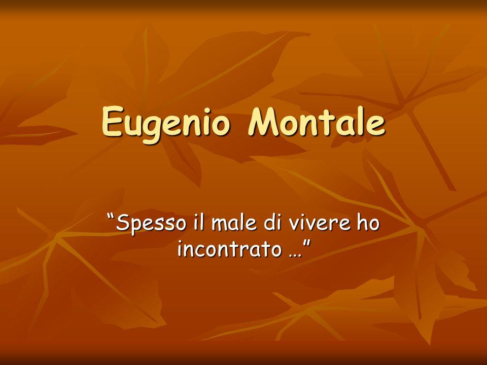 Eugenio Montale Spesso il male di vivere ho incontrato …