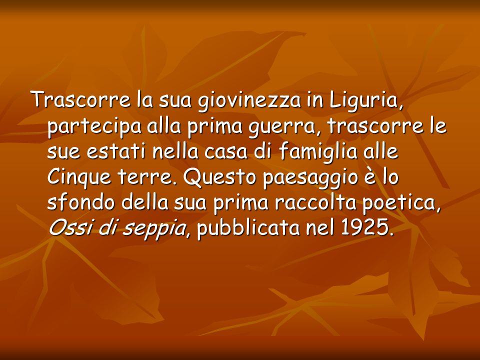 Trascorre la sua giovinezza in Liguria, partecipa alla prima guerra, trascorre le sue estati nella casa di famiglia alle Cinque terre. Questo paesaggi