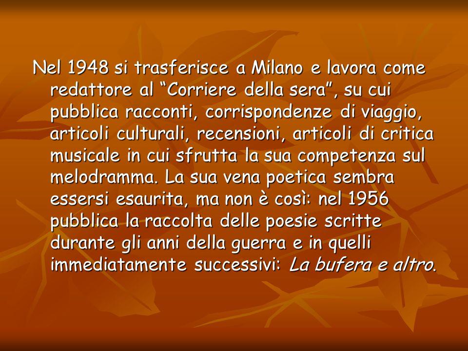 Nel 1948 si trasferisce a Milano e lavora come redattore al Corriere della sera, su cui pubblica racconti, corrispondenze di viaggio, articoli cultura
