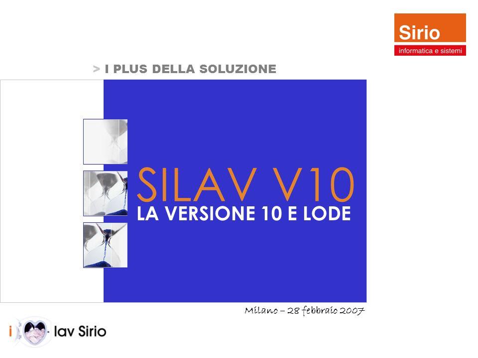 13 febbrario 2007 > I PLUS DELLA SOLUZIONE SILAV V10 LA VERSIONE 10 E LODE Milano – 28 febbraio 2007