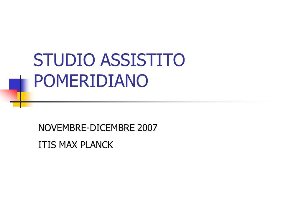 STUDIO ASSISTITO POMERIDIANO NOVEMBRE-DICEMBRE 2007 ITIS MAX PLANCK