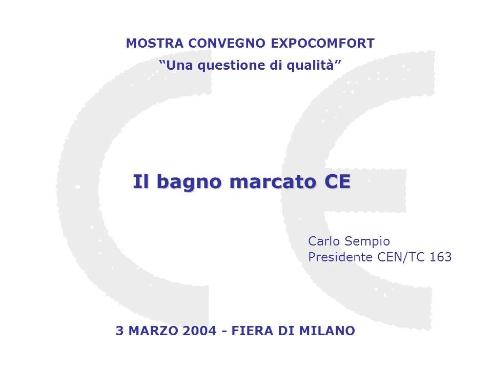 MOSTRA CONVEGNO EXPOCOMFORT Una questione di qualità 3 MARZO 2004 - FIERA DI MILANO Il bagno marcato CE Carlo Sempio Presidente CEN/TC 163