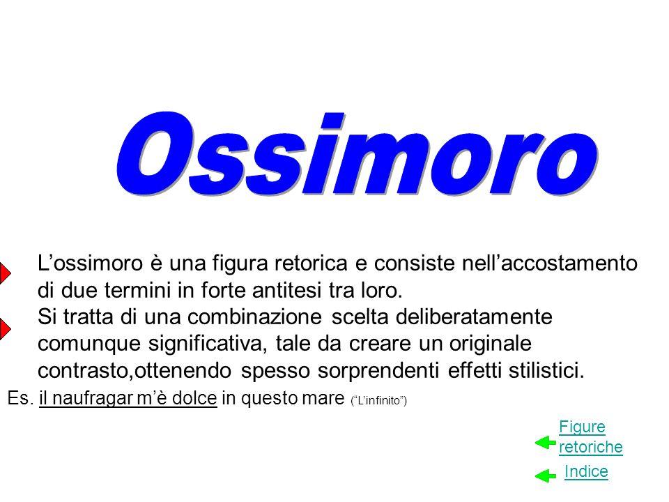 Lossimoro è una figura retorica e consiste nellaccostamento di due termini in forte antitesi tra loro. Si tratta di una combinazione scelta deliberata