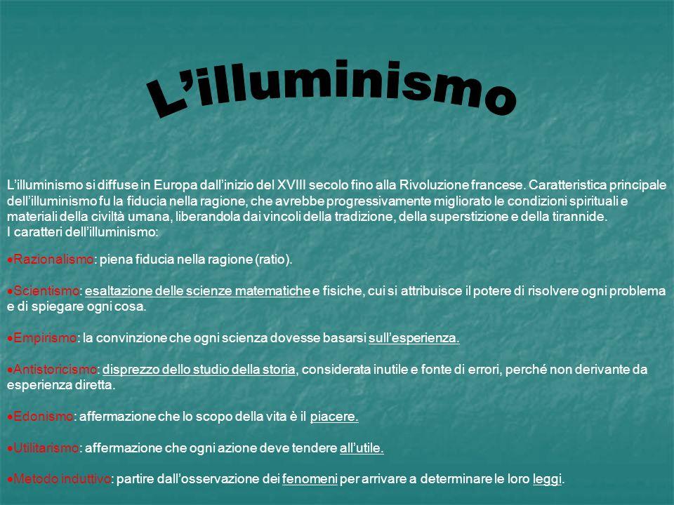 Lilluminismo si diffuse in Europa dallinizio del XVIII secolo fino alla Rivoluzione francese. Caratteristica principale dellilluminismo fu la fiducia
