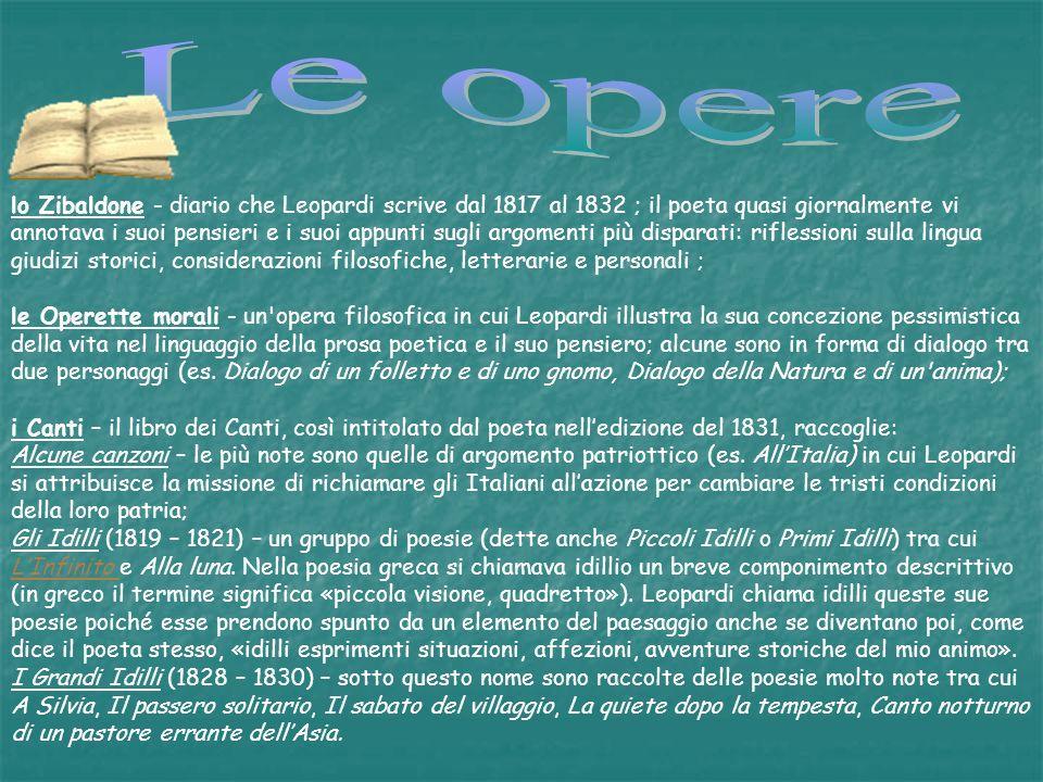 lo Zibaldone - diario che Leopardi scrive dal 1817 al 1832 ; il poeta quasi giornalmente vi annotava i suoi pensieri e i suoi appunti sugli argomenti