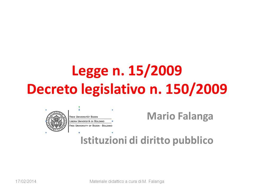 Legge n. 15/2009 Decreto legislativo n. 150/2009 Mario Falanga Istituzioni di diritto pubblico 17/02/2014Materiale didattico a cura di M. Falanga