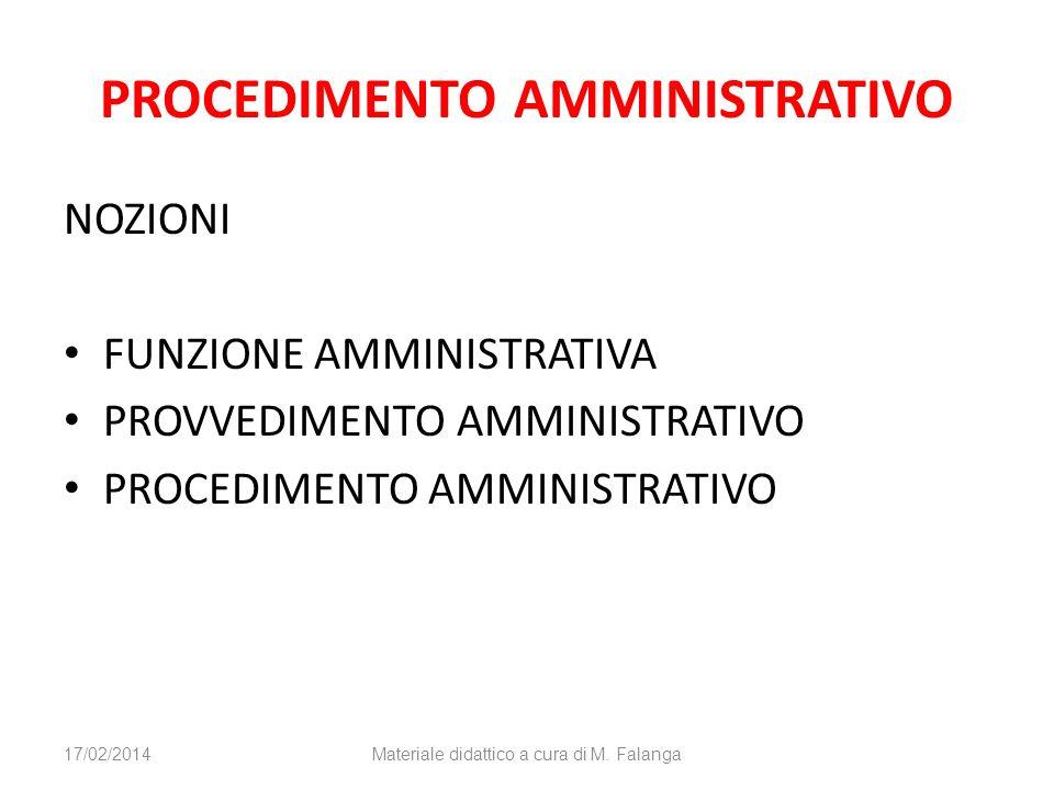 PROCEDIMENTO AMMINISTRATIVO NOZIONI FUNZIONE AMMINISTRATIVA PROVVEDIMENTO AMMINISTRATIVO PROCEDIMENTO AMMINISTRATIVO 17/02/2014Materiale didattico a cura di M.