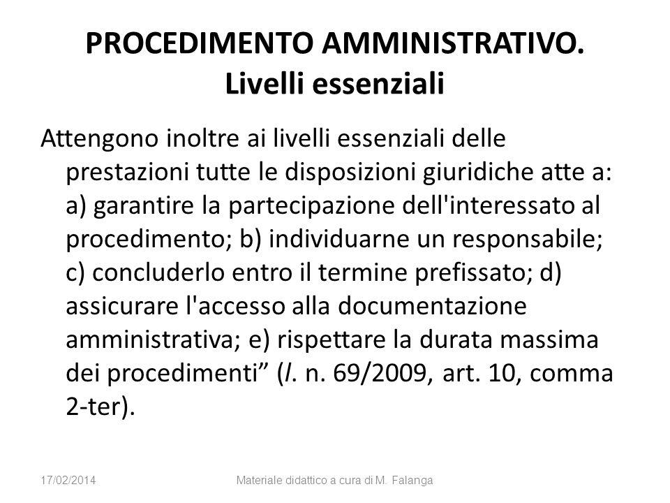 PROCEDIMENTO AMMINISTRATIVO. Livelli essenziali Attengono inoltre ai livelli essenziali delle prestazioni tutte le disposizioni giuridiche atte a: a)