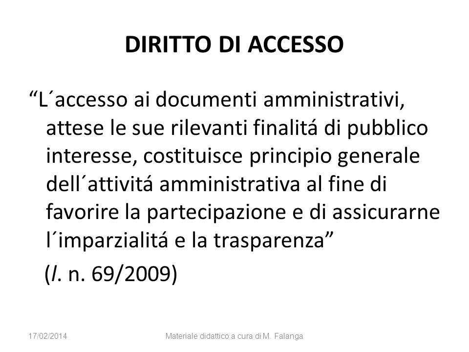 DIRITTO DI ACCESSO L´accesso ai documenti amministrativi, attese le sue rilevanti finalitá di pubblico interesse, costituisce principio generale dell´attivitá amministrativa al fine di favorire la partecipazione e di assicurarne l´imparzialitá e la trasparenza (l.