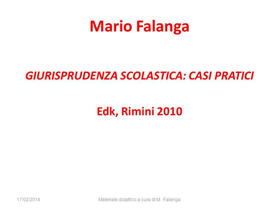 Mario Falanga GIURISPRUDENZA SCOLASTICA: CASI PRATICI Edk, Rimini 2010 17/02/2014Materiale didattico a cura di M.