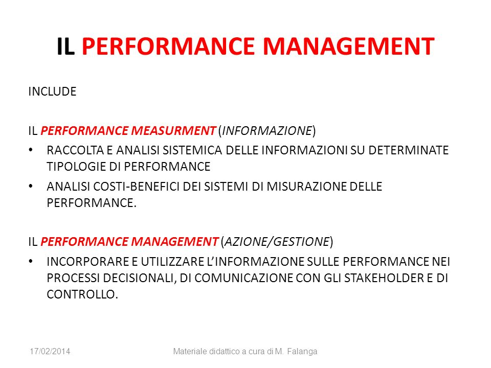 IL PERFORMANCE MANAGEMENT INCLUDE IL PERFORMANCE MEASURMENT (INFORMAZIONE) RACCOLTA E ANALISI SISTEMICA DELLE INFORMAZIONI SU DETERMINATE TIPOLOGIE DI
