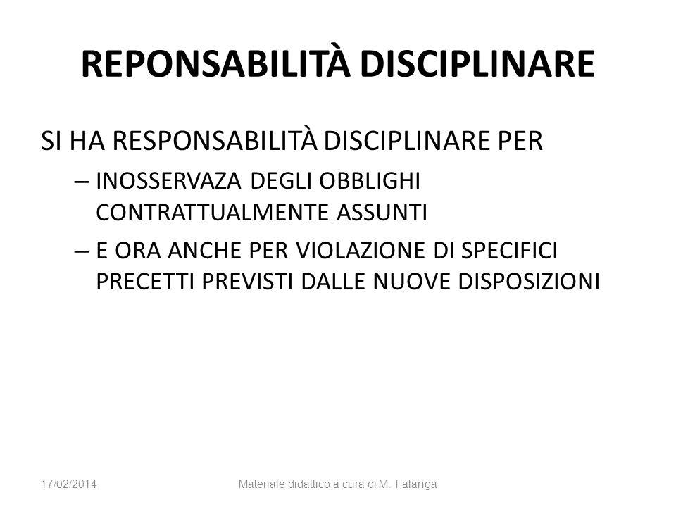 REPONSABILITÀ DISCIPLINARE SI HA RESPONSABILITÀ DISCIPLINARE PER – INOSSERVAZA DEGLI OBBLIGHI CONTRATTUALMENTE ASSUNTI – E ORA ANCHE PER VIOLAZIONE DI SPECIFICI PRECETTI PREVISTI DALLE NUOVE DISPOSIZIONI 17/02/2014Materiale didattico a cura di M.