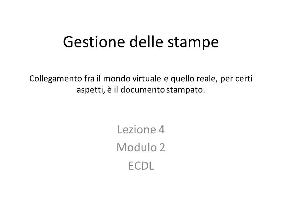Gestione delle stampe Collegamento fra il mondo virtuale e quello reale, per certi aspetti, è il documento stampato.