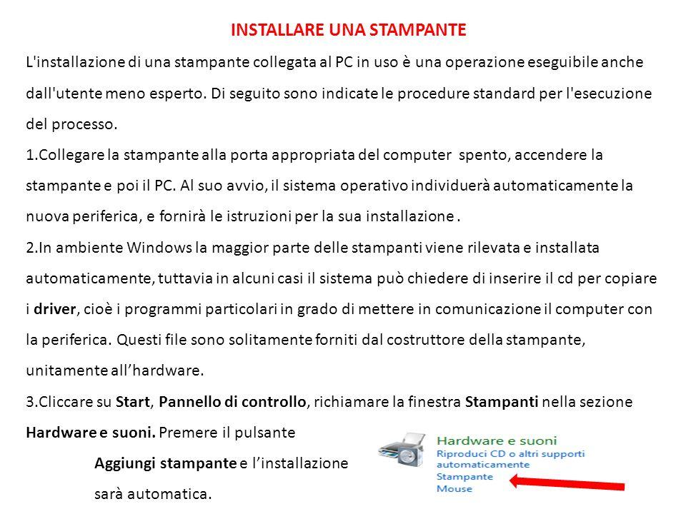 INSTALLARE UNA STAMPANTE L installazione di una stampante collegata al PC in uso è una operazione eseguibile anche dall utente meno esperto.