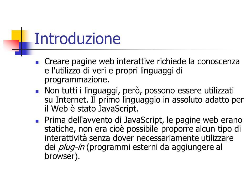 Introduzione Creare pagine web interattive richiede la conoscenza e l utilizzo di veri e propri linguaggi di programmazione.