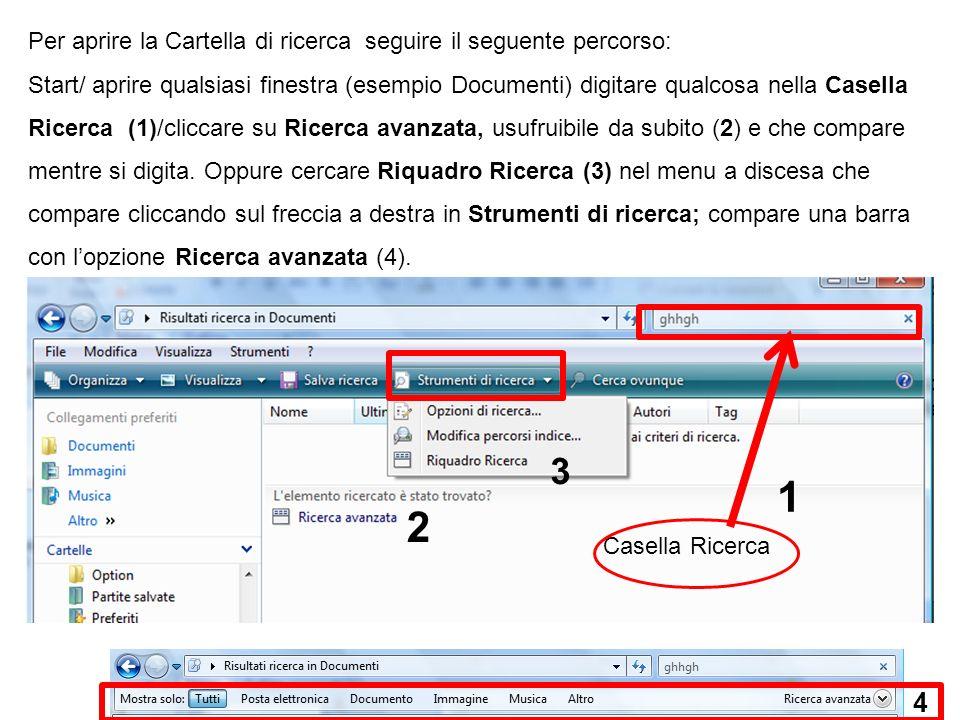 Per aprire la Cartella di ricerca seguire il seguente percorso: Start/ aprire qualsiasi finestra (esempio Documenti) digitare qualcosa nella Casella Ricerca (1)/cliccare su Ricerca avanzata, usufruibile da subito (2) e che compare mentre si digita.