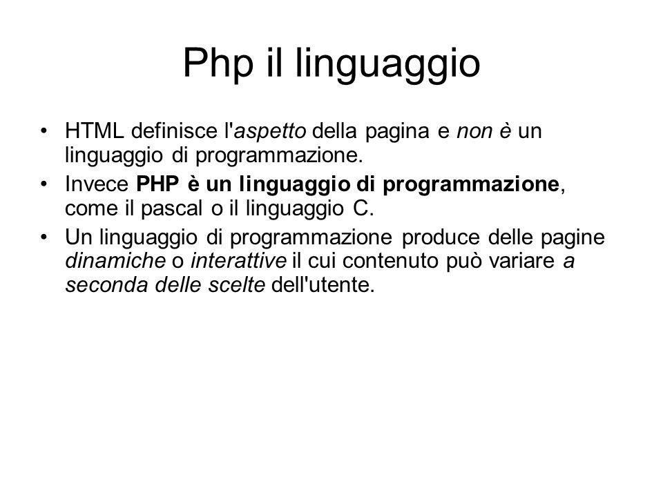 Php il linguaggio HTML definisce l aspetto della pagina e non è un linguaggio di programmazione.