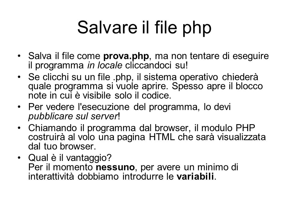 Salvare il file php Salva il file come prova.php, ma non tentare di eseguire il programma in locale cliccandoci su.