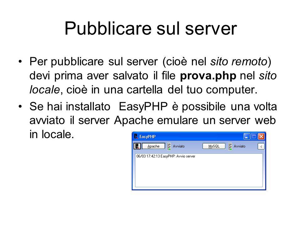 Pubblicare sul server Per pubblicare sul server (cioè nel sito remoto) devi prima aver salvato il file prova.php nel sito locale, cioè in una cartella del tuo computer.