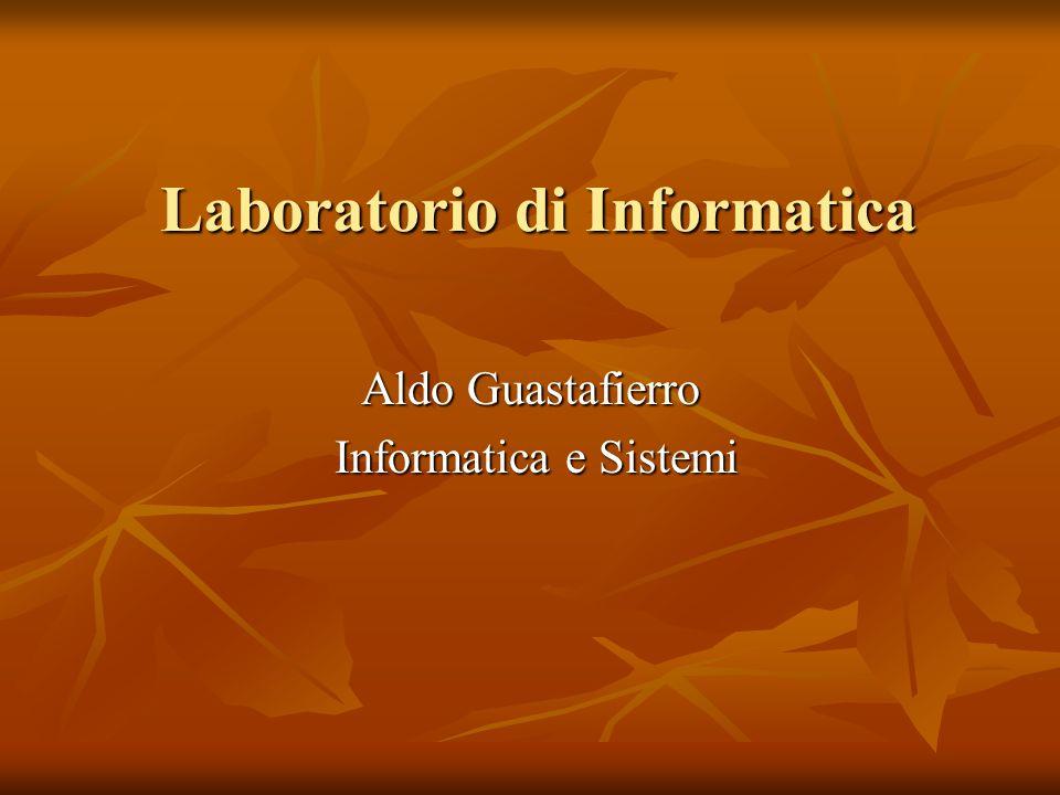 Laboratorio di Informatica Aldo Guastafierro Informatica e Sistemi Informatica e Sistemi