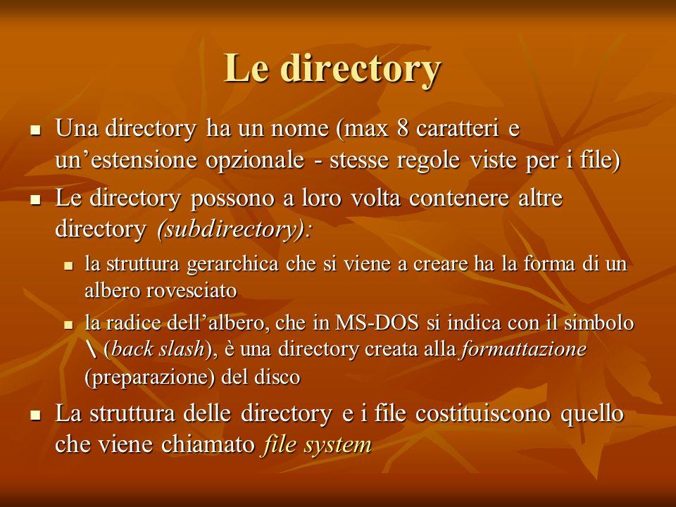 Le directory Una directory ha un nome (max 8 caratteri e unestensione opzionale - stesse regole viste per i file) Una directory ha un nome (max 8 cara