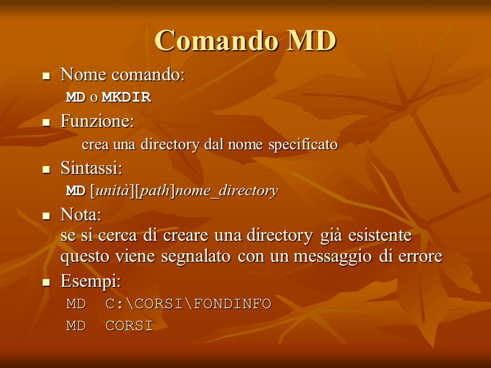 Comando MD Nome comando: Nome comando: MD o MKDIR Funzione: Funzione: crea una directory dal nome specificato Sintassi: Sintassi: MD [unità][path]nome