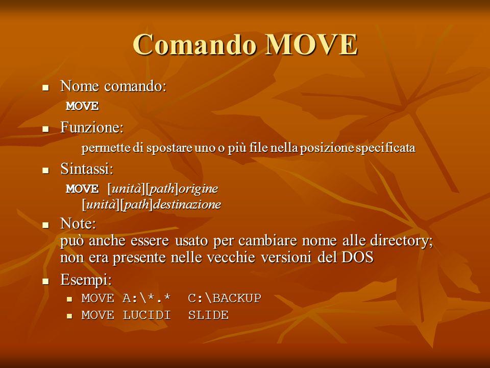 Comando MOVE Nome comando: Nome comando:MOVE Funzione: Funzione: permette di spostare uno o più file nella posizione specificata Sintassi: Sintassi: M