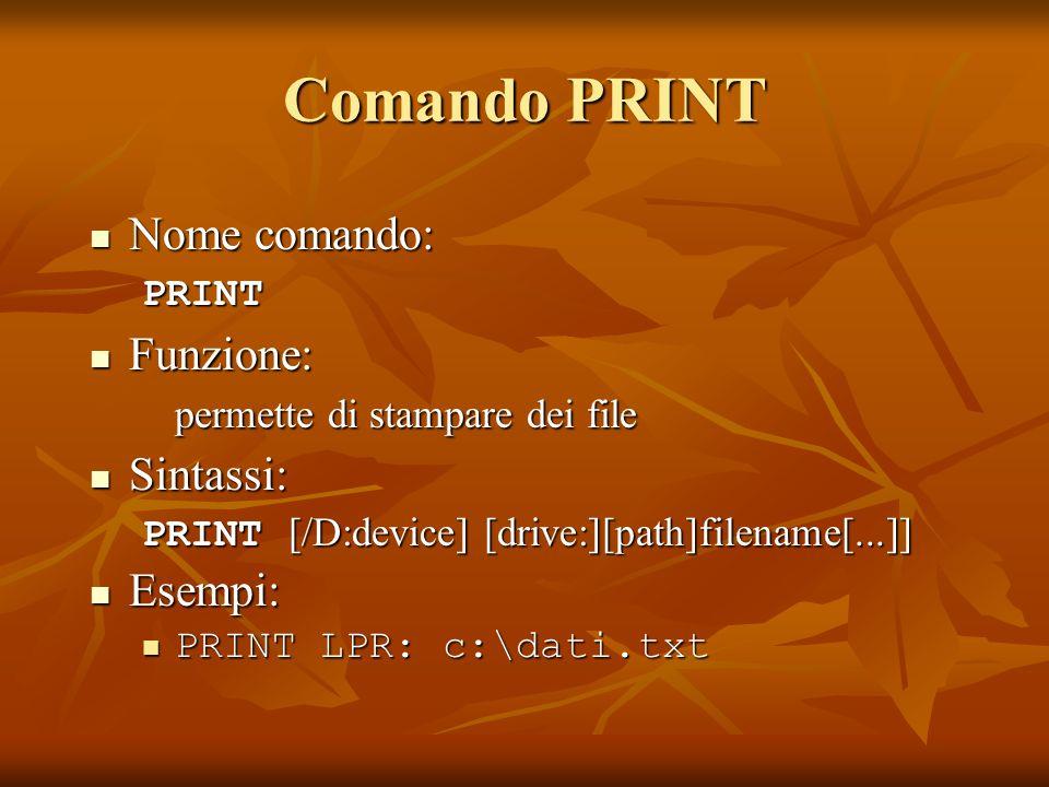Comando PRINT Nome comando: Nome comando:PRINT Funzione: Funzione: permette di stampare dei file Sintassi: Sintassi: PRINT [/D:device] [drive:][path]f