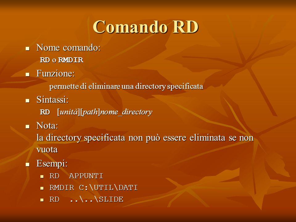 Comando RD Nome comando: Nome comando: RD o RMDIR Funzione: Funzione: permette di eliminare una directory specificata Sintassi: Sintassi: RD [unità][p