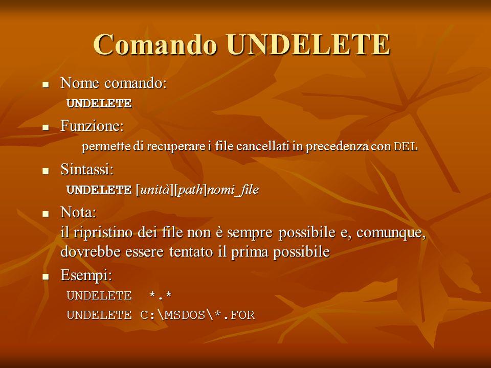 Comando UNDELETE Nome comando: Nome comando:UNDELETE Funzione: Funzione: permette di recuperare i file cancellati in precedenza con DEL Sintassi: Sint