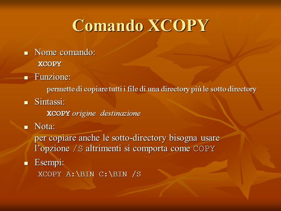 Comando XCOPY Nome comando: Nome comando:XCOPY Funzione: Funzione: permette di copiare tutti i file di una directory più le sotto directory Sintassi:
