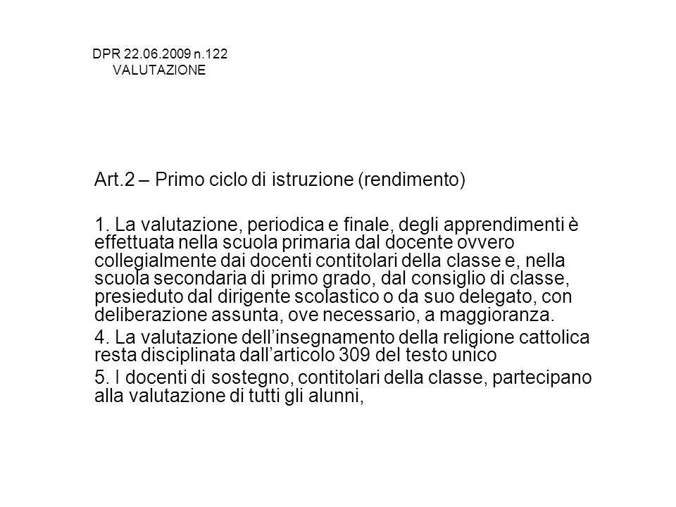DPR 22.06.2009 n.122 VALUTAZIONE Art.2 – Primo ciclo di istruzione (rendimento) 1. La valutazione, periodica e finale, degli apprendimenti è effettuat