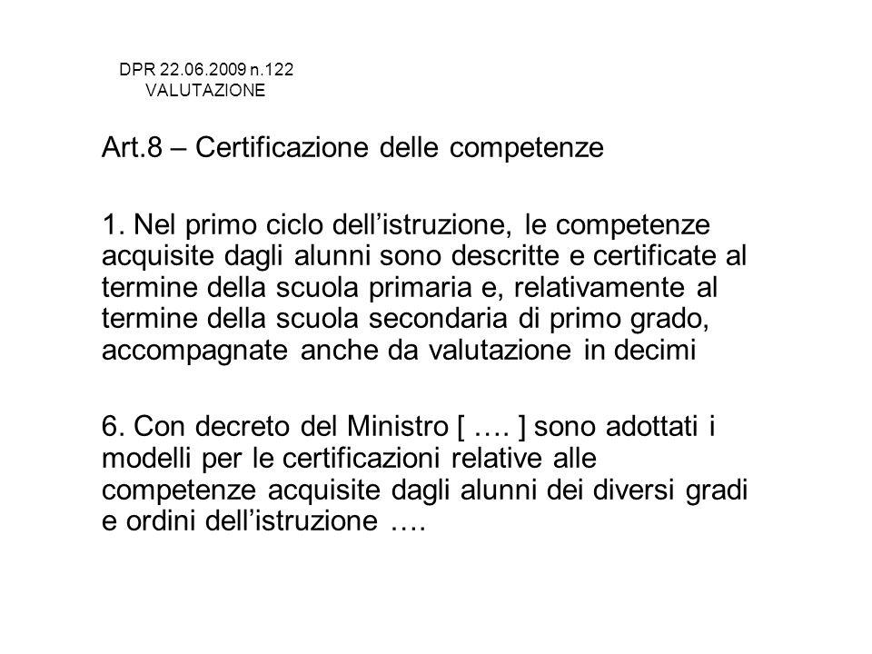DPR 22.06.2009 n.122 VALUTAZIONE Art.8 – Certificazione delle competenze 1. Nel primo ciclo dellistruzione, le competenze acquisite dagli alunni sono