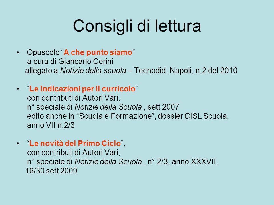Consigli di lettura Opuscolo A che punto siamo a cura di Giancarlo Cerini allegato a Notizie della scuola – Tecnodid, Napoli, n.2 del 2010 Le Indicazi