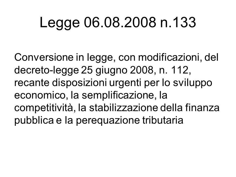 Legge 06.08.2008 n.133 Conversione in legge, con modificazioni, del decreto-legge 25 giugno 2008, n. 112, recante disposizioni urgenti per lo sviluppo