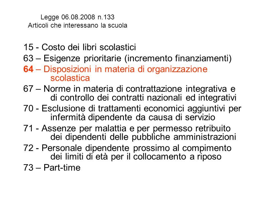 Legge 06.08.2008 n.133 Articoli che interessano la scuola 15 - Costo dei libri scolastici 63 – Esigenze prioritarie (incremento finanziamenti) 64 – Di