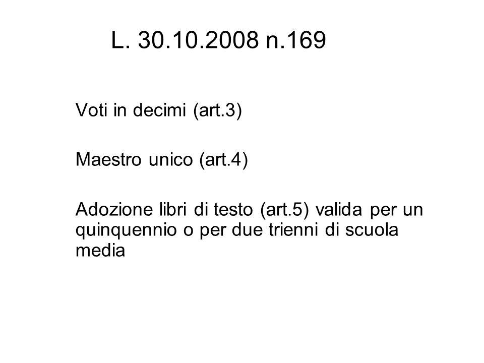Voti in decimi (art.3) Maestro unico (art.4) Adozione libri di testo (art.5) valida per un quinquennio o per due trienni di scuola media L. 30.10.2008