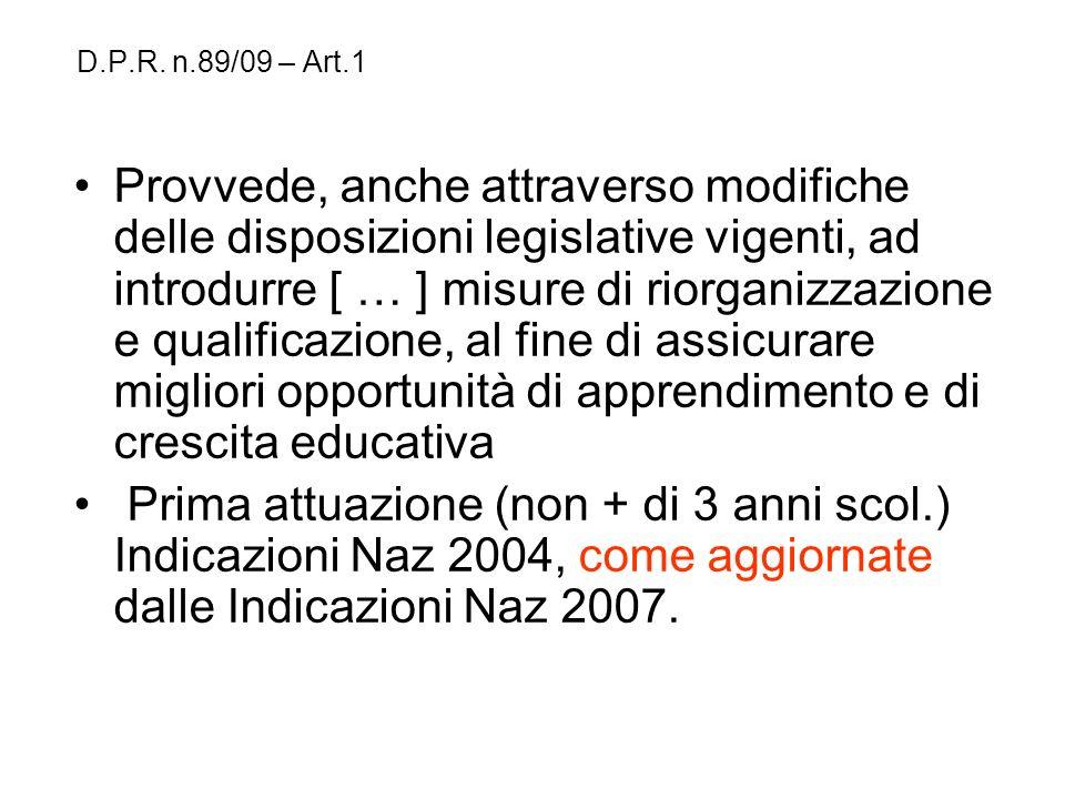 D.P.R. n.89/09 – Art.1 Provvede, anche attraverso modifiche delle disposizioni legislative vigenti, ad introdurre [ … ] misure di riorganizzazione e q