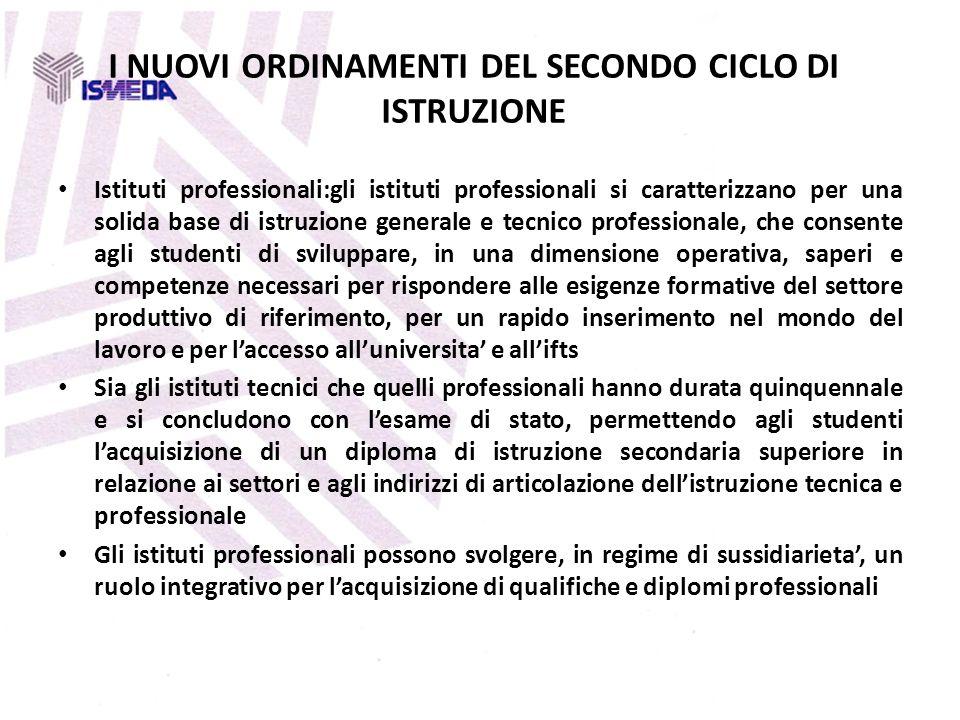 I NUOVI ORDINAMENTI DEL SECONDO CICLO DI ISTRUZIONE Istituti professionali:gli istituti professionali si caratterizzano per una solida base di istruzi